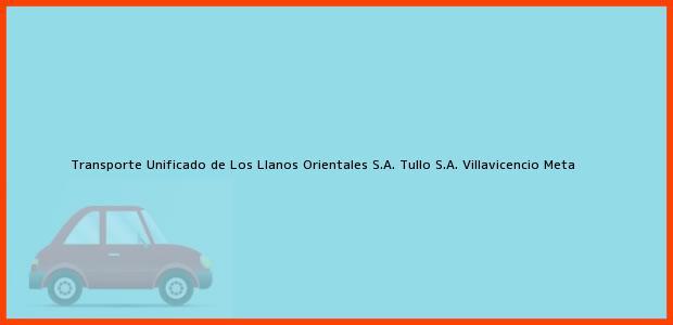Teléfono, Dirección y otros datos de contacto para Transporte Unificado de Los Llanos Orientales S.A. Tullo S.A., Villavicencio, Meta, Colombia