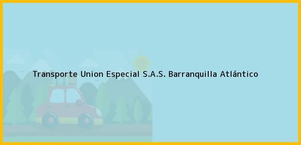 Teléfono, Dirección y otros datos de contacto para Transporte Union Especial S.A.S., Barranquilla, Atlántico, Colombia
