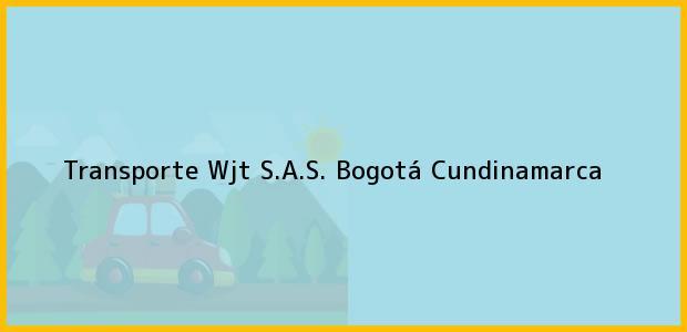 Teléfono, Dirección y otros datos de contacto para Transporte Wjt S.A.S., Bogotá, Cundinamarca, Colombia