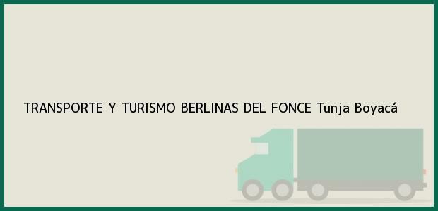 Teléfono, Dirección y otros datos de contacto para TRANSPORTE Y TURISMO BERLINAS DEL FONCE, Tunja, Boyacá, Colombia