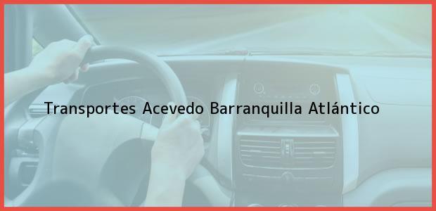 Teléfono, Dirección y otros datos de contacto para Transportes Acevedo, Barranquilla, Atlántico, Colombia