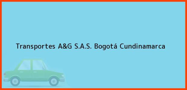 Teléfono, Dirección y otros datos de contacto para Transportes A&G S.A.S., Bogotá, Cundinamarca, Colombia