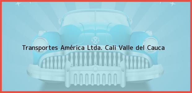 Teléfono, Dirección y otros datos de contacto para Transportes América Ltda., Cali, Valle del Cauca, Colombia