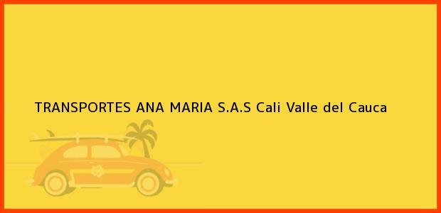 Teléfono, Dirección y otros datos de contacto para TRANSPORTES ANA MARIA S.A.S, Cali, Valle del Cauca, Colombia