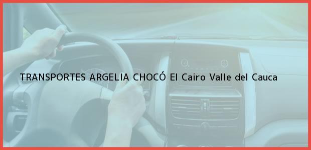 Teléfono, Dirección y otros datos de contacto para TRANSPORTES ARGELIA CHOCÓ, El Cairo, Valle del Cauca, Colombia