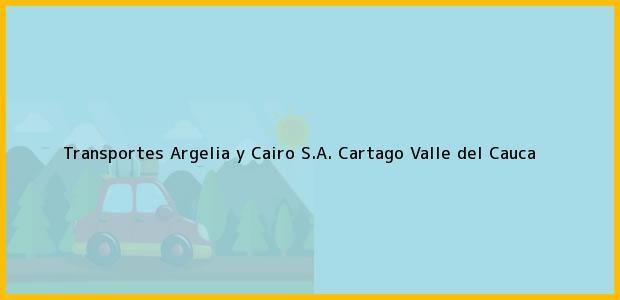 Teléfono, Dirección y otros datos de contacto para Transportes Argelia y Cairo S.A., Cartago, Valle del Cauca, Colombia