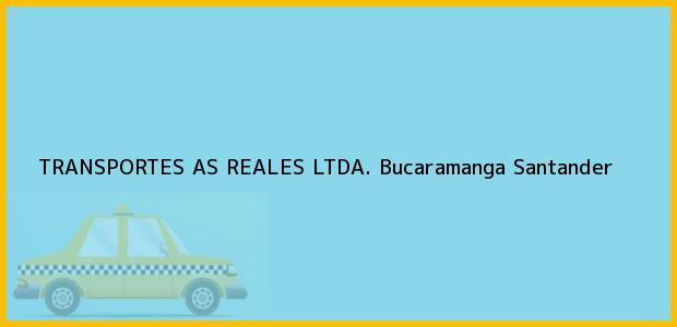 Teléfono, Dirección y otros datos de contacto para TRANSPORTES AS REALES LTDA., Bucaramanga, Santander, Colombia