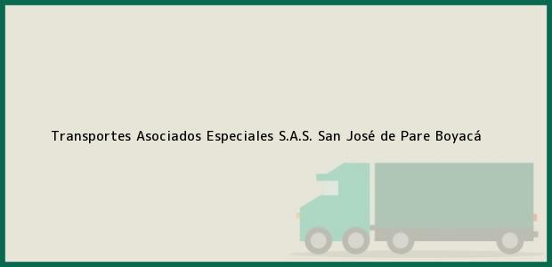 Teléfono, Dirección y otros datos de contacto para Transportes Asociados Especiales S.A.S., San José de Pare, Boyacá, Colombia