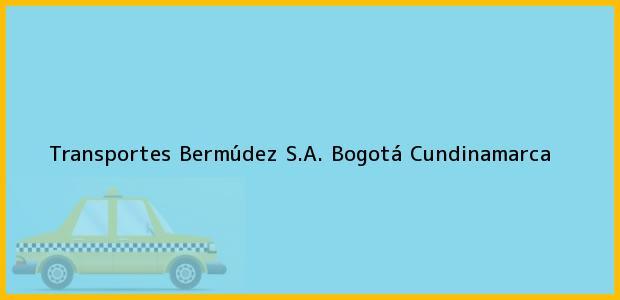 Teléfono, Dirección y otros datos de contacto para Transportes Bermúdez S.A., Bogotá, Cundinamarca, Colombia