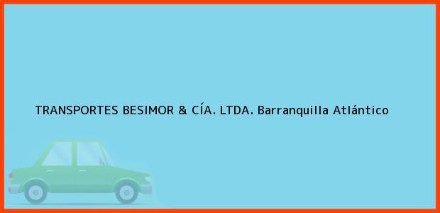 Teléfono, Dirección y otros datos de contacto para TRANSPORTES BESIMOR & CÍA. LTDA., Barranquilla, Atlántico, Colombia