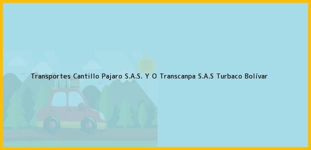 Teléfono, Dirección y otros datos de contacto para Transportes Cantillo Pajaro S.A.S. Y O Transcanpa S.A.S, Turbaco, Bolívar, Colombia