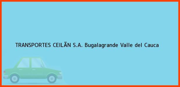 Teléfono, Dirección y otros datos de contacto para TRANSPORTES CEILÃN S.A., Bugalagrande, Valle del Cauca, Colombia