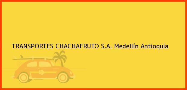 Teléfono, Dirección y otros datos de contacto para TRANSPORTES CHACHAFRUTO S.A., Medellín, Antioquia, Colombia