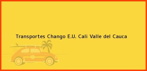 Teléfono, Dirección y otros datos de contacto para Transportes Chango E.U., Cali, Valle del Cauca, Colombia