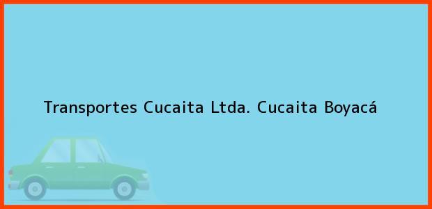 Teléfono, Dirección y otros datos de contacto para Transportes Cucaita Ltda., Cucaita, Boyacá, Colombia
