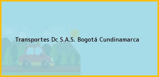 Teléfono, Dirección y otros datos de contacto para Transportes Dc S.A.S., Bogotá, Cundinamarca, Colombia