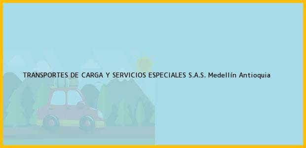 Teléfono, Dirección y otros datos de contacto para TRANSPORTES DE CARGA Y SERVICIOS ESPECIALES S.A.S., Medellín, Antioquia, Colombia