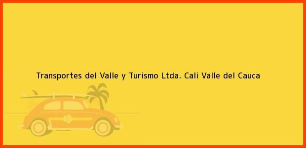 Teléfono, Dirección y otros datos de contacto para Transportes del Valle y Turismo Ltda., Cali, Valle del Cauca, Colombia