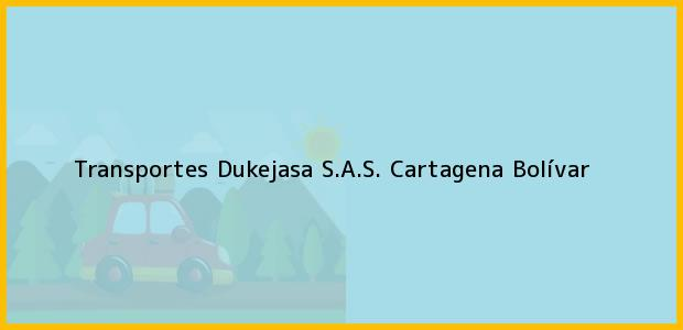 Teléfono, Dirección y otros datos de contacto para Transportes Dukejasa S.A.S., Cartagena, Bolívar, Colombia