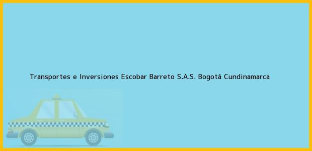 Teléfono, Dirección y otros datos de contacto para Transportes e Inversiones Escobar Barreto S.A.S., Bogotá, Cundinamarca, Colombia