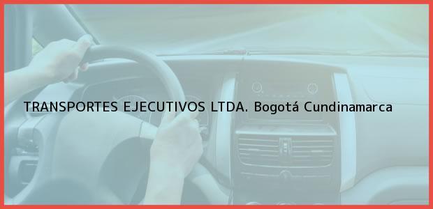 Teléfono, Dirección y otros datos de contacto para TRANSPORTES EJECUTIVOS LTDA., Bogotá, Cundinamarca, Colombia