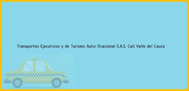 Teléfono, Dirección y otros datos de contacto para Transportes Ejecutivos y de Turismo Auto Ocasional S.A.S., Cali, Valle del Cauca, Colombia