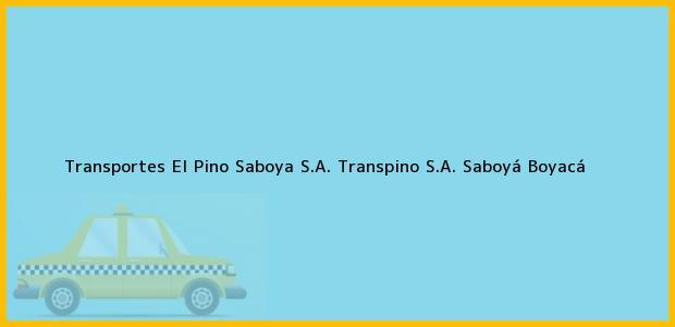 Teléfono, Dirección y otros datos de contacto para Transportes El Pino Saboya S.A. Transpino S.A., Saboyá, Boyacá, Colombia