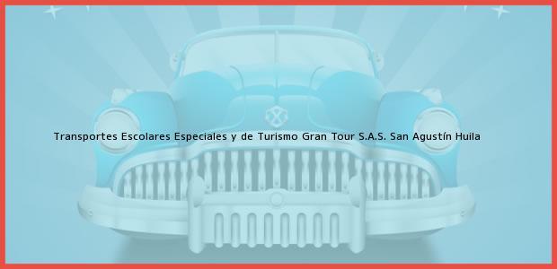Teléfono, Dirección y otros datos de contacto para Transportes Escolares Especiales y de Turismo Gran Tour S.A.S., San Agustín, Huila, Colombia