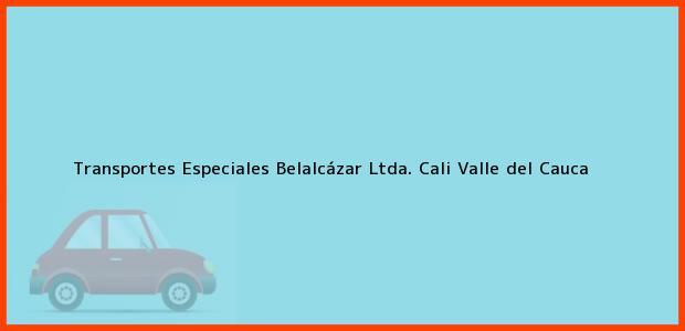 Teléfono, Dirección y otros datos de contacto para Transportes Especiales Belalcázar Ltda., Cali, Valle del Cauca, Colombia