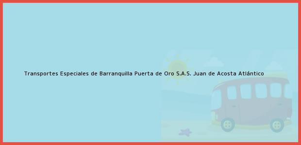 Teléfono, Dirección y otros datos de contacto para Transportes Especiales de Barranquilla Puerta de Oro S.A.S., Juan de Acosta, Atlántico, Colombia