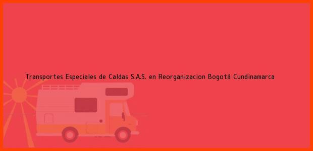 Teléfono, Dirección y otros datos de contacto para Transportes Especiales de Caldas S.A.S. en Reorganizacion, Bogotá, Cundinamarca, Colombia