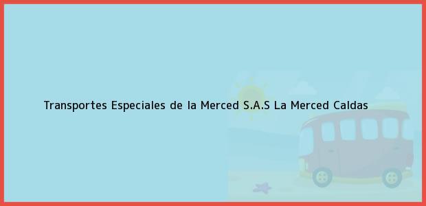 Teléfono, Dirección y otros datos de contacto para Transportes Especiales de la Merced S.A.S, La Merced, Caldas, Colombia