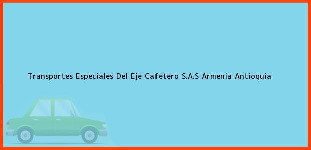 Teléfono, Dirección y otros datos de contacto para Transportes Especiales Del Eje Cafetero S.A.S, Armenia, Antioquia, Colombia