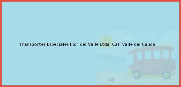 Teléfono, Dirección y otros datos de contacto para Transportes Especiales Flor del Valle Ltda., Cali, Valle del Cauca, Colombia
