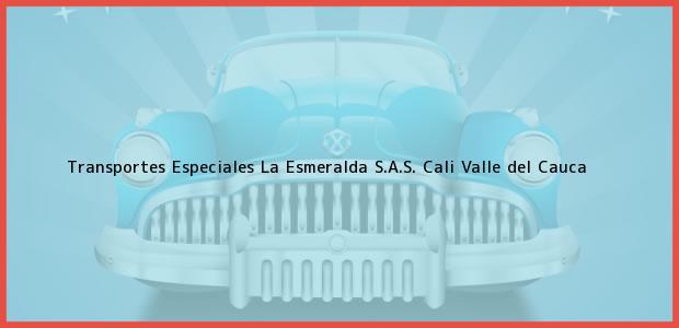 Teléfono, Dirección y otros datos de contacto para Transportes Especiales La Esmeralda S.A.S., Cali, Valle del Cauca, Colombia