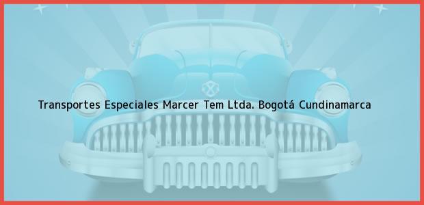 Teléfono, Dirección y otros datos de contacto para Transportes Especiales Marcer Tem Ltda., Bogotá, Cundinamarca, Colombia