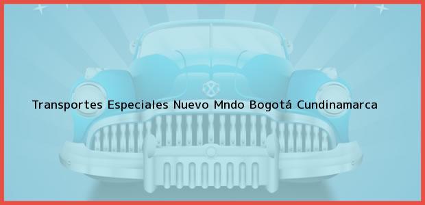 Teléfono, Dirección y otros datos de contacto para Transportes Especiales Nuevo Mndo, Bogotá, Cundinamarca, Colombia