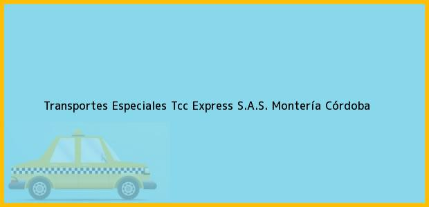 Teléfono, Dirección y otros datos de contacto para Transportes Especiales Tcc Express S.A.S., Montería, Córdoba, Colombia