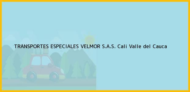 Teléfono, Dirección y otros datos de contacto para TRANSPORTES ESPECIALES VELMOR S.A.S., Cali, Valle del Cauca, Colombia