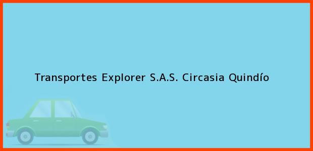 Teléfono, Dirección y otros datos de contacto para Transportes Explorer S.A.S., Circasia, Quindío, Colombia