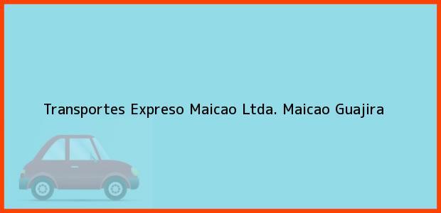 Teléfono, Dirección y otros datos de contacto para Transportes Expreso Maicao Ltda., Maicao, Guajira, Colombia