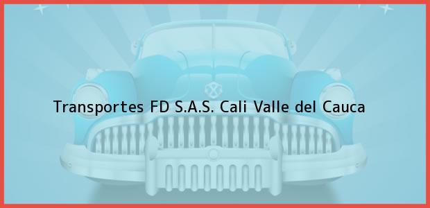 Teléfono, Dirección y otros datos de contacto para Transportes FD S.A.S., Cali, Valle del Cauca, Colombia