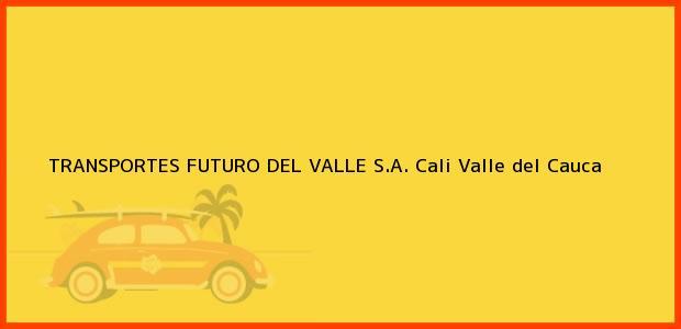 Teléfono, Dirección y otros datos de contacto para TRANSPORTES FUTURO DEL VALLE S.A., Cali, Valle del Cauca, Colombia