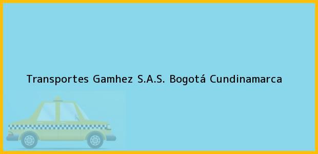 Teléfono, Dirección y otros datos de contacto para Transportes Gamhez S.A.S., Bogotá, Cundinamarca, Colombia
