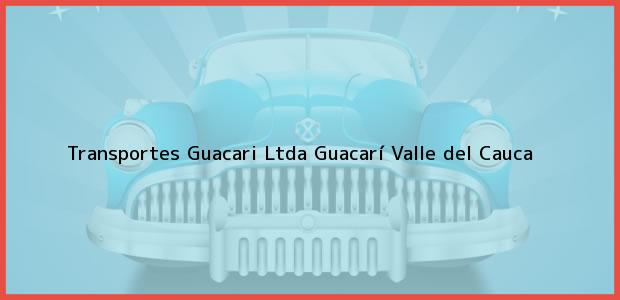 Teléfono, Dirección y otros datos de contacto para Transportes Guacari Ltda, Guacarí, Valle del Cauca, Colombia