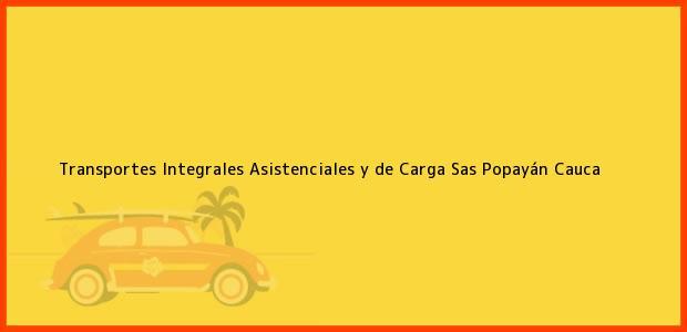 Teléfono, Dirección y otros datos de contacto para Transportes Integrales Asistenciales y de Carga Sas, Popayán, Cauca, Colombia