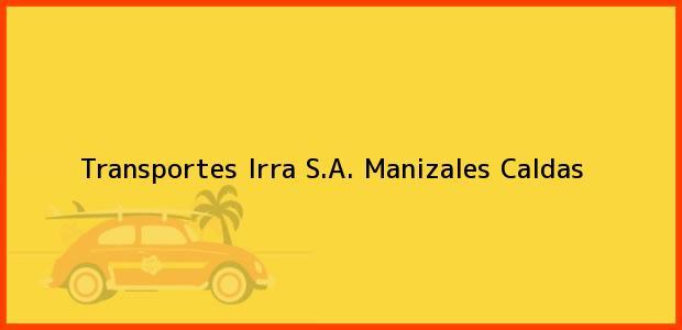 Teléfono, Dirección y otros datos de contacto para Transportes Irra S.A., Manizales, Caldas, Colombia