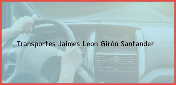 Teléfono, Dirección y otros datos de contacto para Transportes Jaimes Leon, Girón, Santander, Colombia