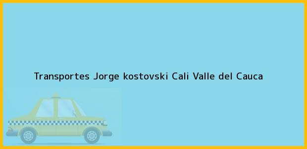 Teléfono, Dirección y otros datos de contacto para Transportes Jorge kostovski, Cali, Valle del Cauca, Colombia