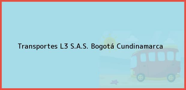 Teléfono, Dirección y otros datos de contacto para Transportes L3 S.A.S., Bogotá, Cundinamarca, Colombia